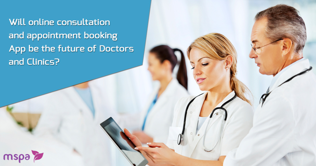 Why Doctors Need Online Consultation and Booking? by mspaapp