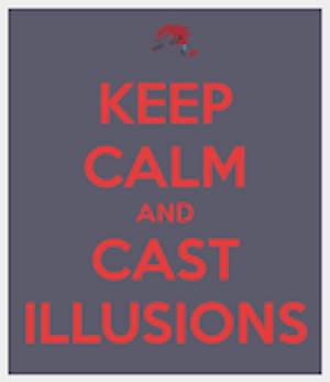 KEEP CALM and CAST ILLUSIONS