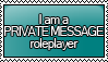 I am a PRIVATE MESSAGE Roleplayer Stamp by KisumiKitsune