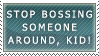 stamp: stop bossing around,kid by MasamuneRevolution