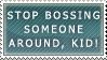 stamp: stop bossing around,kid by MasamuneRevolution