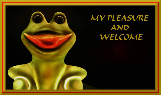 MY PLEASURE AND WELCOME - FROG