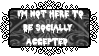 [STAMP] I'm Not Here To Be Socially Accepted F2U by Madisonthecat