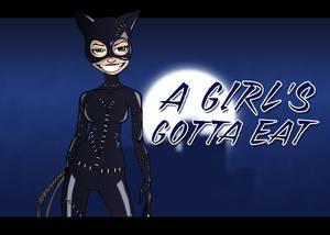 CatWoman A Girls Gotta Eat