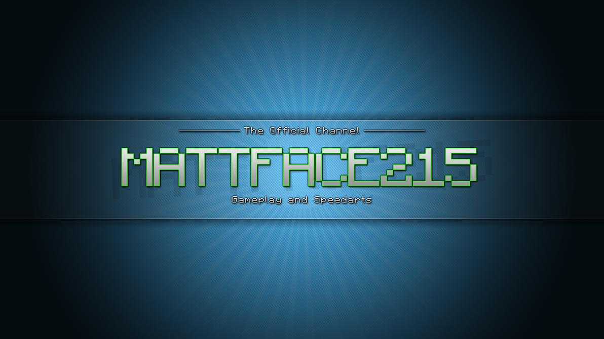 Mattface215's Youtube Banner Design V1 by sh4de17 on DeviantArt