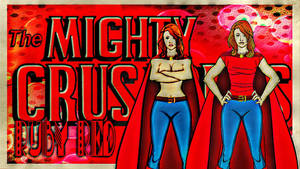 Ruby Red (Red Rube's Sister) Mighty Crusaders