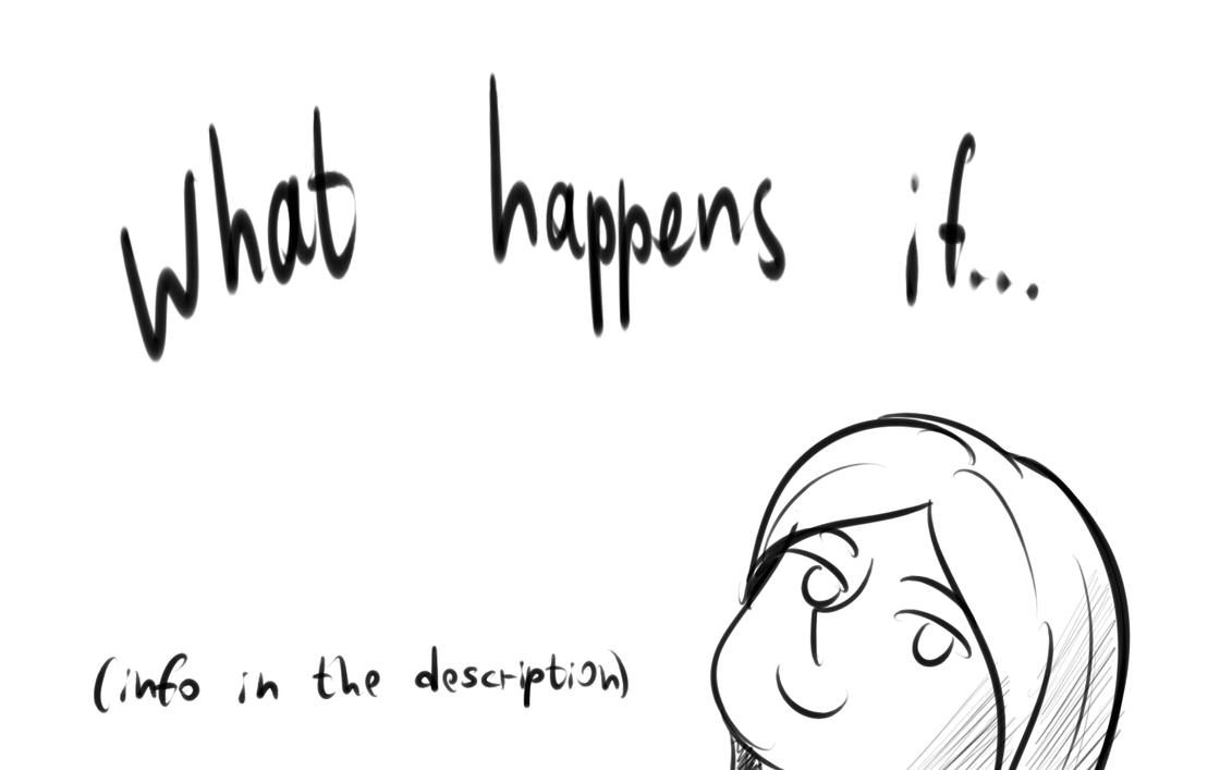 [Challenge] What happens if... by LIZASAKURA