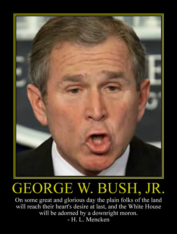 http://orig05.deviantart.net/2e95/f/2014/123/a/0/george_w__bush__jr__motivational_poster_by_davinci41-d7h13tx.jpg
