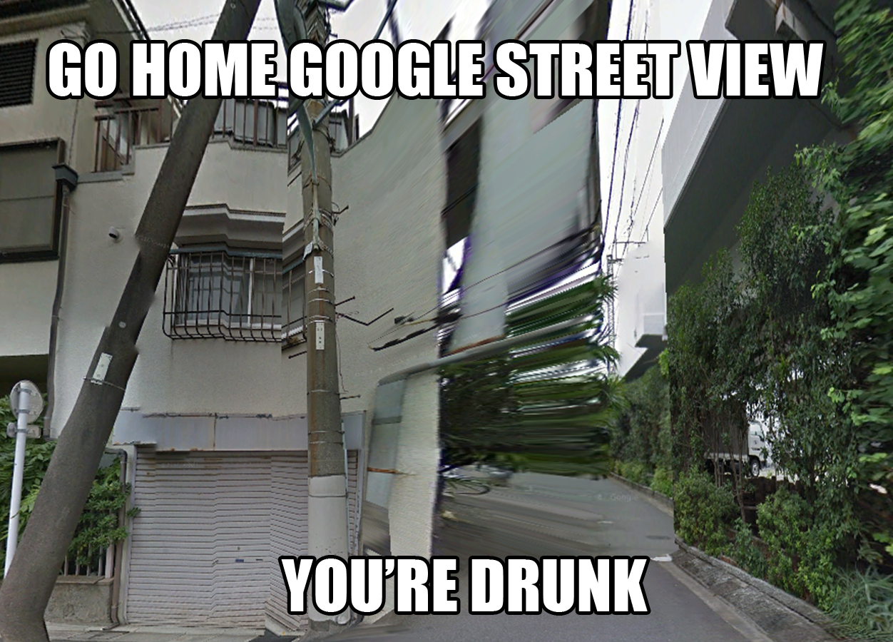 Go Home Google Street View, You're Drunk By PutinPot On