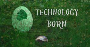 Technology Born