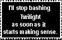 Stop bashing Twilight-lol by paintedbluerose