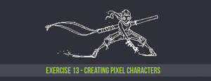Exercise 13: Creating Pixel Characters