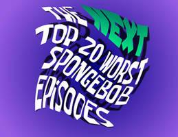 [Ep.10] The NEXT 20 Worst SpongeBob Episodes (2/4) by BluMoonToons