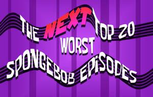 [Ep.11] The NEXT 20 Worst SpongeBob Episodes (3/4) by BluMoonToons