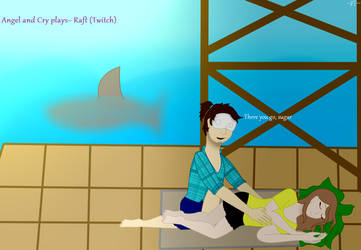Cry and Angel~ Raft (Twitch) by DaringTiger