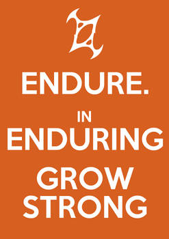 Endure. In enduring, grow strong.