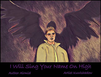I Will Sing Your Name On High by dragonflyshell