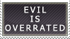 Text: Evil is Overrated by Vulpixi-Stamps