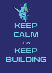 Keep Calm and Keep Building 02 by RiderB0y
