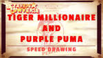 TIGRE MILLIONIARE AND PURPLE PUMME SPEED DRAWING t