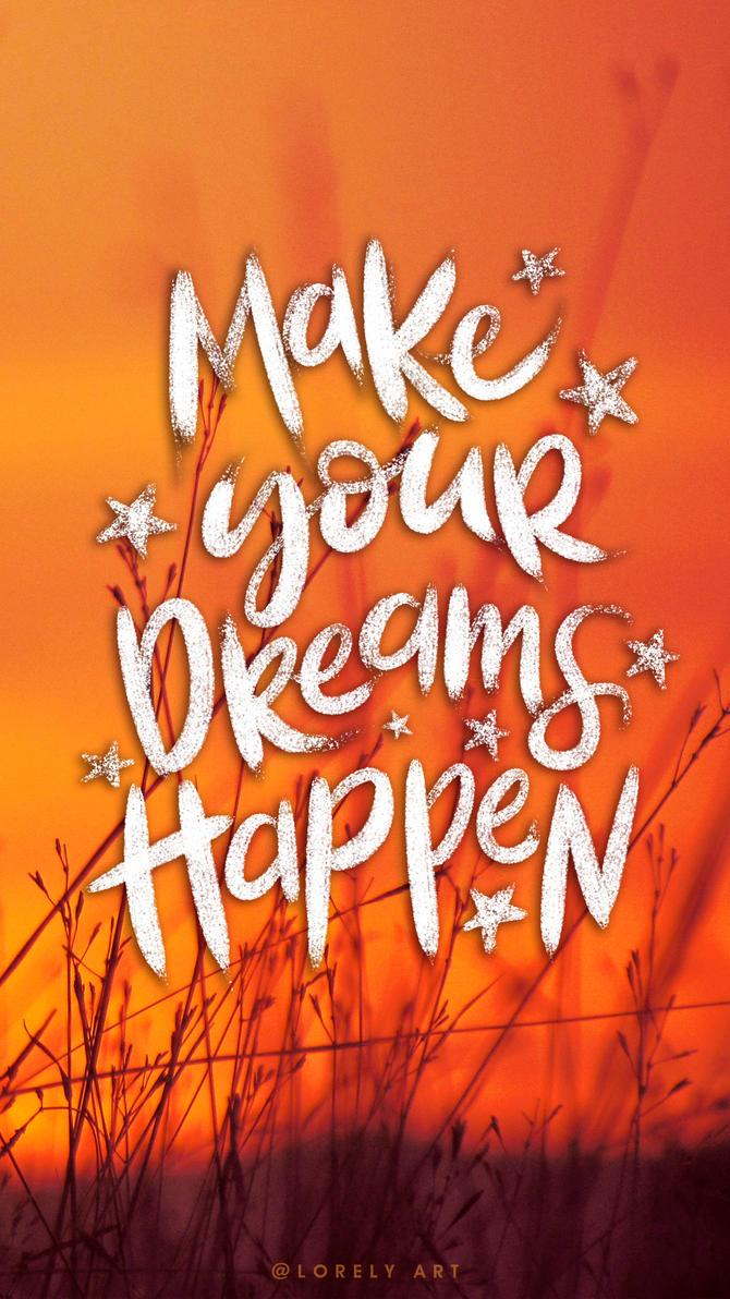 Make your dreams happen by Lorenaiiz