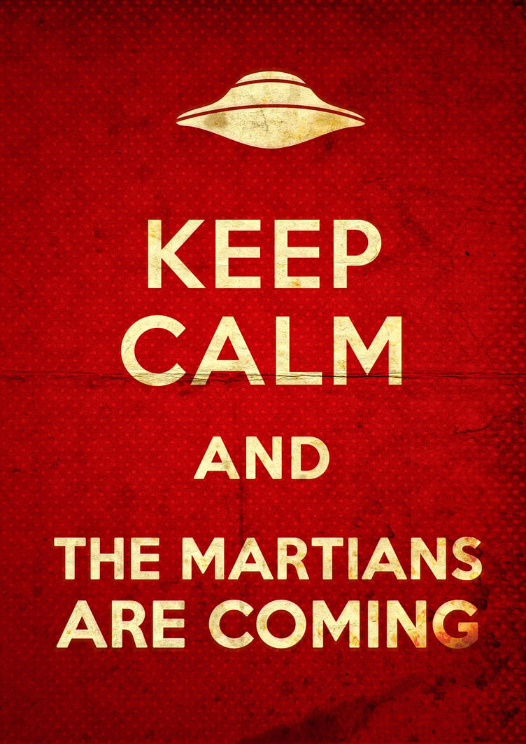 Keep Calm And The Martians Are Coming by enzocavalli on ...