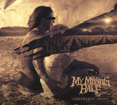 My Missing Half // Ceaseless Decay