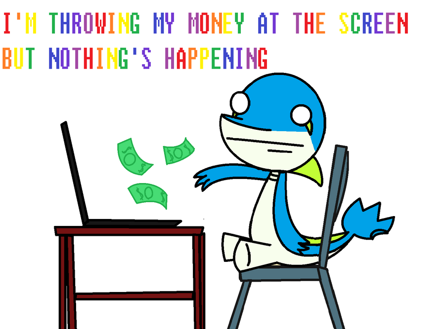 i__m_throwing_my_money_at_the_screen_by_
