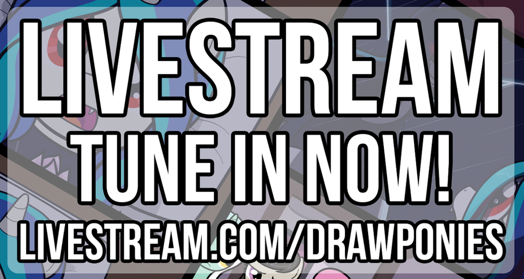 Livestream tune in by drawponies