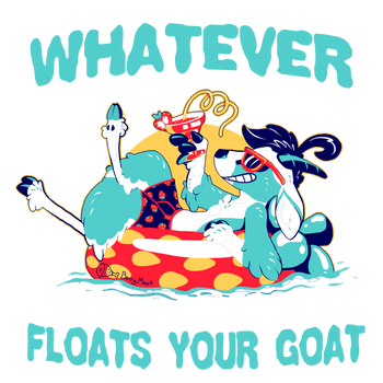 Whatever Floats you Goat by artwork-tee
