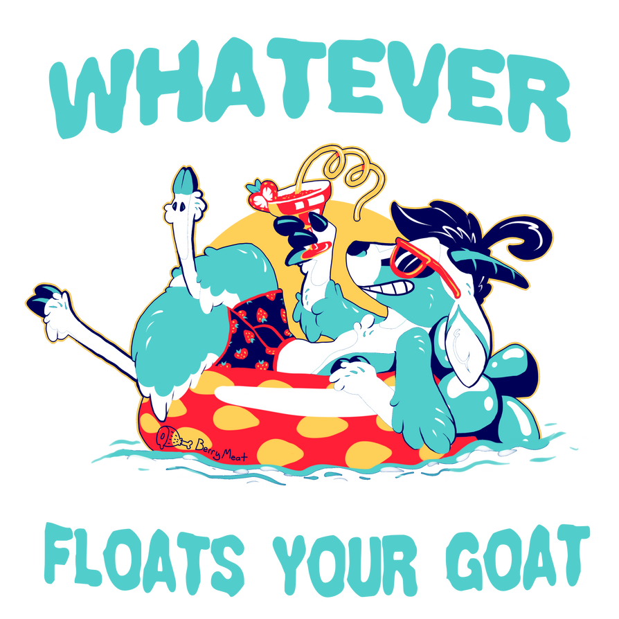 Whatever Floats you Goat