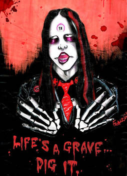 life's a grave..dig it.