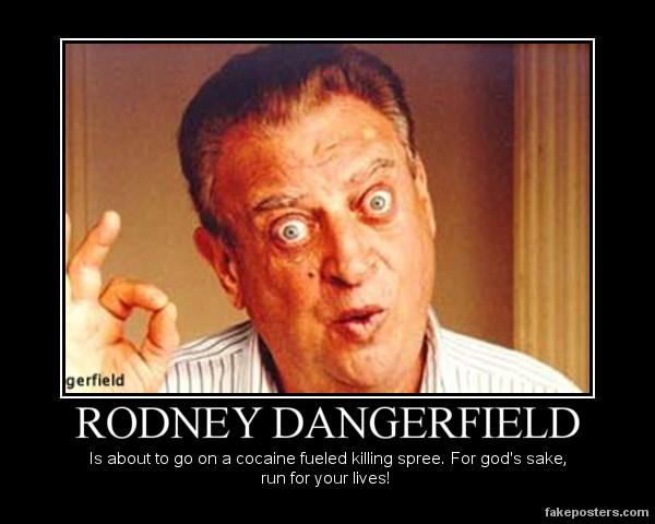 rodney_dangerfield_demotivational_by_master_of_the_boot d4i8upj rodney dangerfield demotivational by master of the boot on deviantart