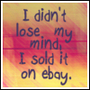 didn't lose my mind sold it by KorineForever