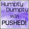 Humpty Dumpty was Pushed by KorineForever