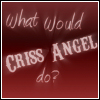 WhatWouldCrissAngelDo? by KorineForever