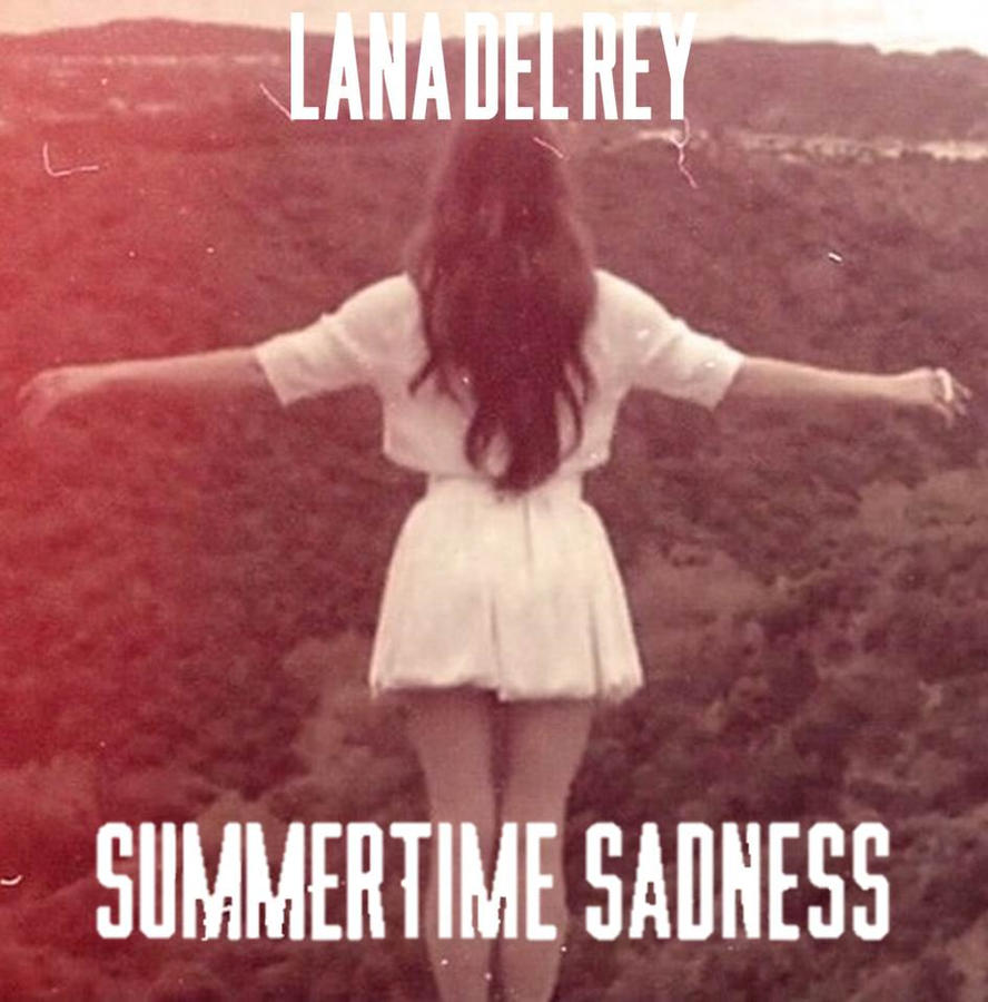 "summertime sadness by lana del ray essay Directed by kyle newman, lana del rey's ""summertime sadness"" is a saturated and visceral tour through a broken heart painting the dysfunctional love story."