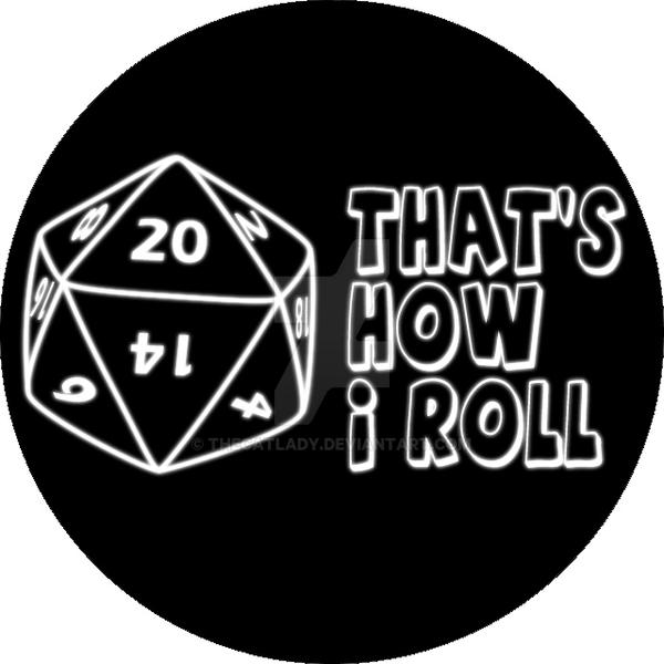 That's How I Roll - D20 by TheCatlady