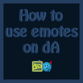 How do I use emotes on dA? by Synfull