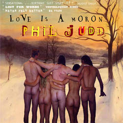 -LOVE IS A MORON- by Phil-Judd