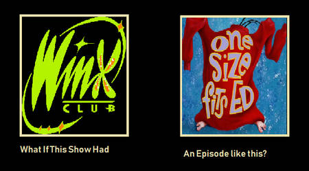 What If Winx Club Had A One Size Fits Ed Ep