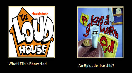 What If The Loud House Had A A Glass Of Warm Ed Ep