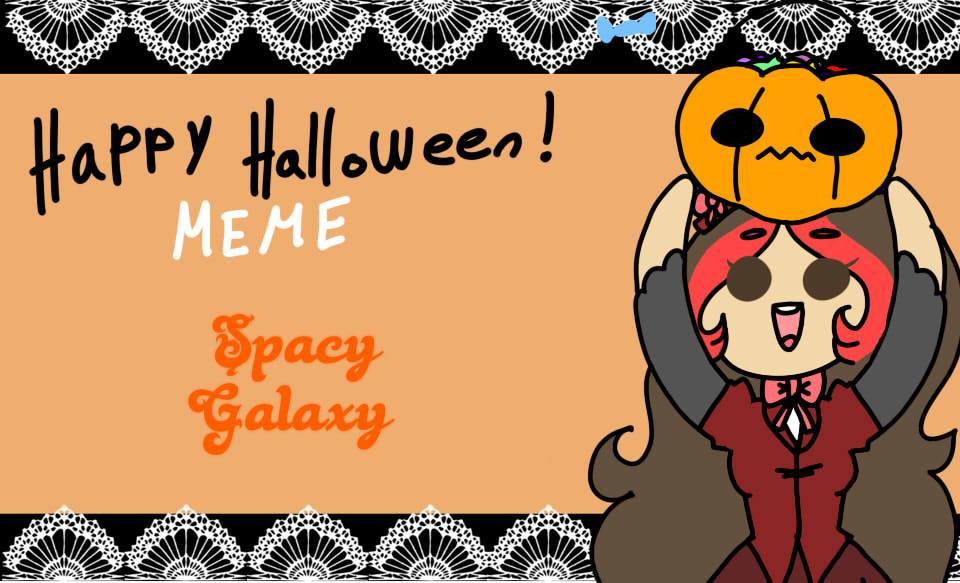 Happy Halloween! | MEME | Spacy Galaxy by SpacyGalaxy on DeviantArt