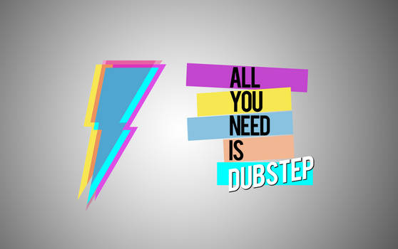 ALL YOU NEED IS DUBSTEP