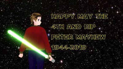 Happy May The 4th and rip peter mayhew