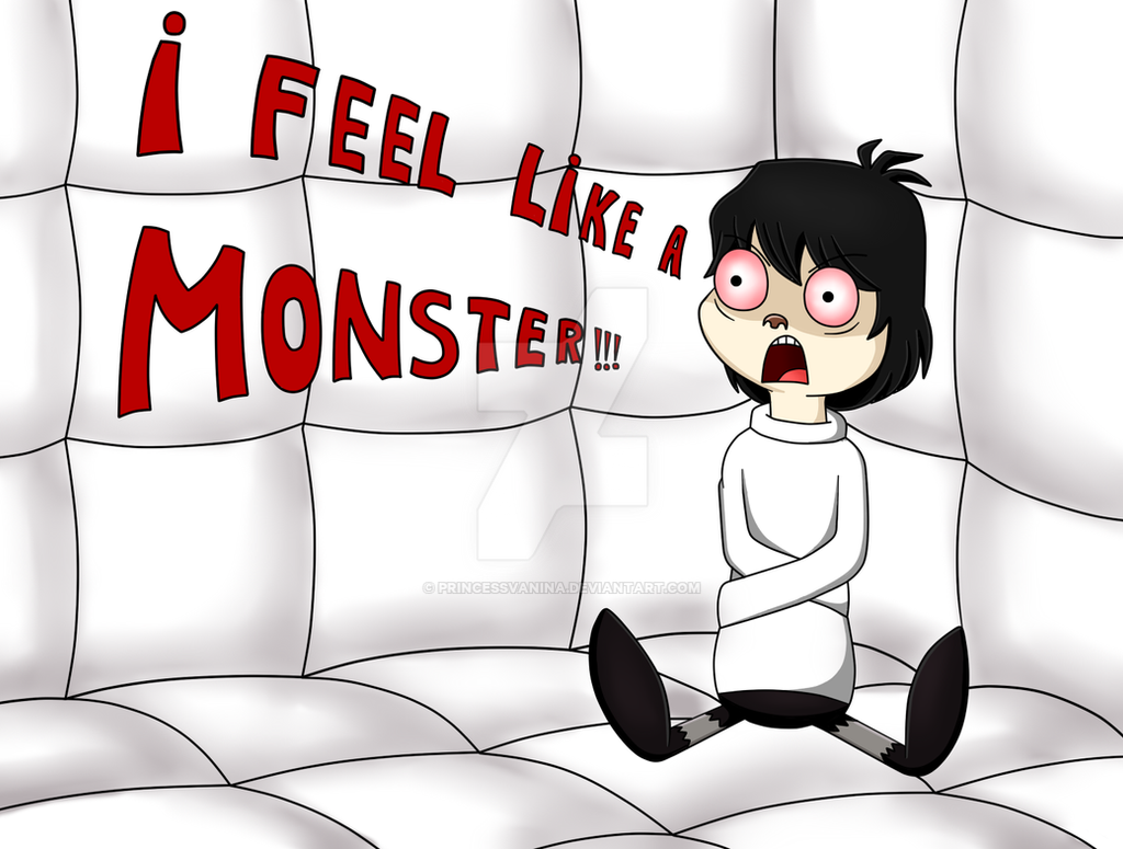 I Feel Like A Monster by princessvanina on DeviantArt