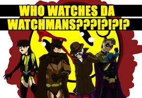 WHO WATCHES DA WATCHMANS????? by FoolsINvasion