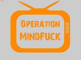 Operation: MindFuck by dawakeup