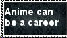 Anime Can Be A Career by jiggajiggabambam