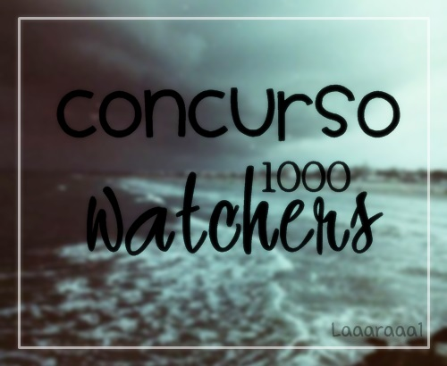 CONCURSO 1000 WATCHERS |CERRRADO| by laaaraaa1